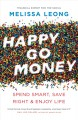 Happy go money : spend smart, save right & enjoy life