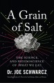 A grain of salt : the science and pseudoscience of what we eat
