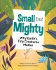 Small but mighty : why Earth's tiny creatures matter