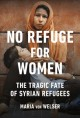 No refuge for women : the tragic fate of Syrian refugees
