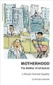Motherhood, the mother of all sexism : a plea for parental equality