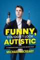 Funny, you don't look autistic : a comedian's guide to life on the spectrum