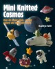 Mini knitted cosmos : over 40 woolly aliens, rockets, planets and other astro-knits