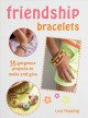 Friendship bracelets : 35 gorgeous projects to make and give