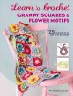 Learn to crochet : granny squares & flower motifs : 25 quick and easy crochet projects to get you started
