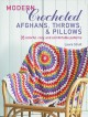 Modern crocheted afghans, throws, & pillows : 35 colorful, cozy, and comfortable patterns