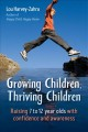 Growing children, thriving children : raising 7 to 12 year olds with confidence and awareness