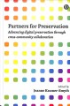 Partners for preservation : advancing digital preservation through cross-community collaboration