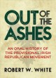 Out of the ashes : an oral history of the provisional Irish Republican movement (Social movements vs terrorism)