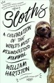 Sloths : a celebration of the world's most misunderstood mammal