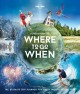 Lonely Planet's where to go when : the ultimate trip planner for every month of the year
