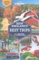 Lonely planet New England's best trips : 31 amazing road trips