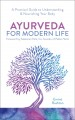 Ayurveda for modern life : a practical guide to understanding & nourishing your body