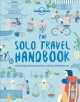 The solo travel handbook : practical tips and inspiration for a safe, fun and fearless trip