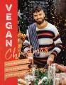 Vegan Christmas : over 70 amazing recipes for the festive season and holidays