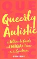 Queerly autistic : the ultimate guide for LGBTQIA+ teens on the spectrum