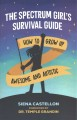 The spectrum girl's survival guide : how to grow up awesome and autistic