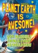 Planet Earth is awesome! : 101 incredible things every kid should know