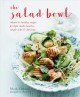 The salad bowl : vibrant & healthy recipes for light meals, lunches, simple sides & dressings