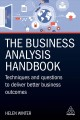 The business analysis handbook : techniques and questions to deliver better business outcomes