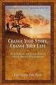 Change your story, change your life : using shamanic and Jungian tools to achieve personal transformation