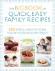 The big book of quick, easy family recipes : 500 simple, healthy ideas you & your kids can enjoy