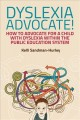 Dyslexia advocate! : how to advocate for a child with dyslexia within the public education system