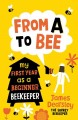 From A to bee : my first year as a beginner beekeeper