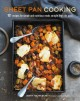 Sheet Pan Cooking : 101 Recipes for Simple and Nutritious Meals Straight from the Oven