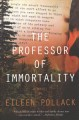 The professor of immortality : a novel