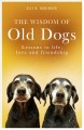 The wisdom of old dogs : lessons in life, love and friendship