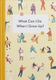 What can I do when I grow up? : a young person's guide to careers, money - and the future.