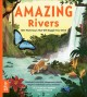 Amazing rivers : 100+ waterways that will boggle your mind