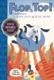 Flop to the top! ; a toon book