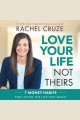 Love your life not theirs : 7 money habits for living the life you want