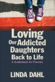 Loving our addicted daughters back to life : a guidebook for parents