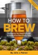 How to brew : everything you need to know to brew great beer every time