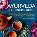 Ayurveda beginner's guide : essential Ayurvedic principles & practices to balance & heal naturally