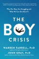 The boy crisis : why our boys are struggling and what we can do about it