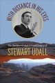 With distance in his eyes : the environmental life and legacy of Stewart Udall