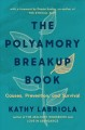 The polyamory breakup book : causes, prevention, and survival