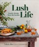 Lush life : food & drinks from the garden