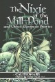 The nixie of the mill-pond and other European stories : a cautionary fables & fairytales book