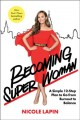Becoming super woman : a simple 12-step plan to go from burnout to balance