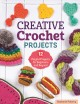 Creative crochet projects : 12 playful projects for beginners and beyond