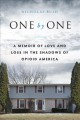 One by one : a memoir of love and loss in the shadows of opioid America