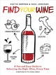 Find your wine : a fun and easy guide to selecting the right wine, every time