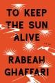 To keep the sun alive : a novel