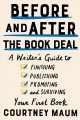 Before and after the book deal : a writer's guide to finishing, publishing, promoting and surviving your first book