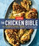 The chicken bible : say goodbye to boring chicken with 500 recipes for easy dinners, braises, wings, stir-fries, and so much more